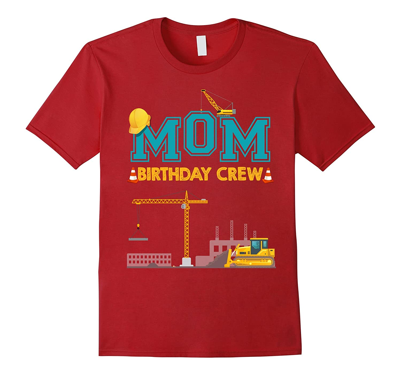 Mom Birthday Crew Shirts For Construction Birthday Party-T-Shirt