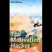 The Motivation Hacker (English Edition)