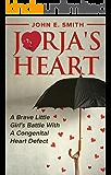 CHD : Jorja's Heart: A Brave Little Girl's Battle with a Congenital Heart Defect (English Edition)