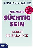 Nie mehr süchtig sein: Leben in Balance (German Edition)