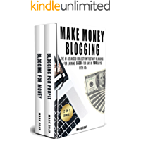 Make Money Blogging: 2-IN-1 Bundle - The Advanced Collection to Start Blogging for Earning $500+ For Day in 100 Days with Ads (Online Marketing To Get Traffic)