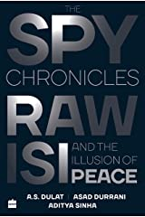 The Spy Chronicles: RAW, ISI and the Illusion of Peace Hardcover