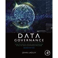 Data Governance: How to Design, Deploy, and Sustain an Effective Data Governance Program (English Edition)