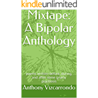 Mixtape: A Bipolar Anthology: poems written before, during, and after some gnarly psychosis