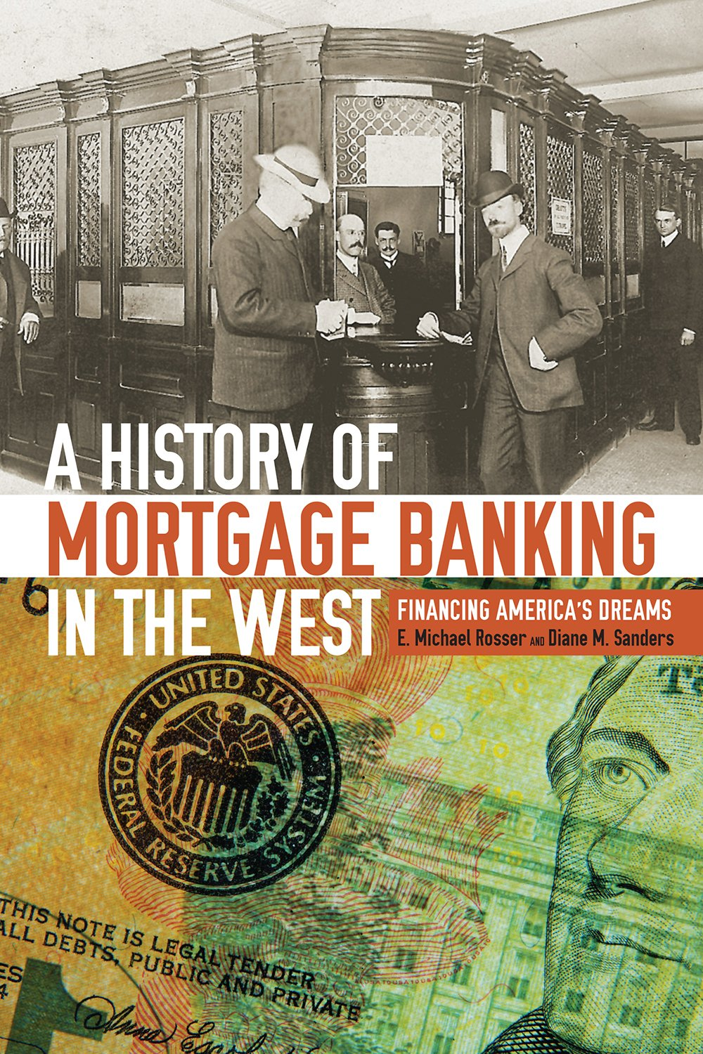 Image result for A History of Mortgage Banking in the West: Financing America's Dreams. By E. Michael Rosser and Diane M. Sanders