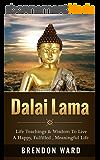 Dalai Lama: Life Teachings & Wisdom To Live A Happy, Fufilled, Meaningful Life (Dalai Lama Books, Dalai Lama Happiness, Dalai Lama Biography, Buddhism, ... Positive Thinking) (English Edition)