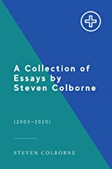 A Collection of Essays by Steven Colborne Kindle Edition