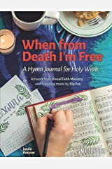 When from Death I'm Free: A Hymn Journal for Holy Week Paperback