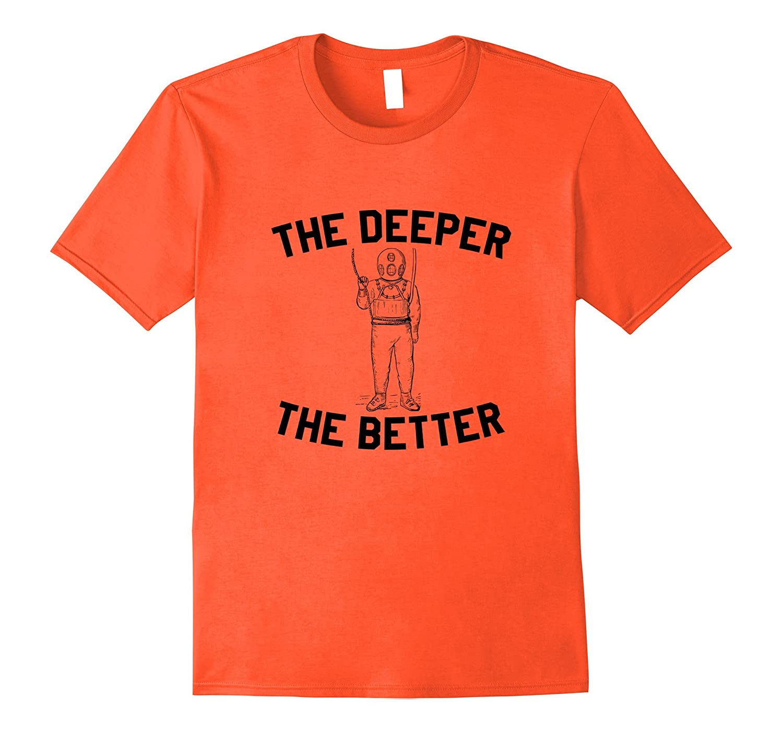 5420c52ccc The Deeper The Better Scuba Diving T-Shirt Funny Diver Tee-TH - TEEHELEN
