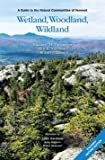 Wetland, Woodland, Wildland: A Guide to the Natural Communities of Vermont, 2nd Edition