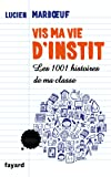 Vis ma vie d'instit': Les 1001 histoires de ma classe