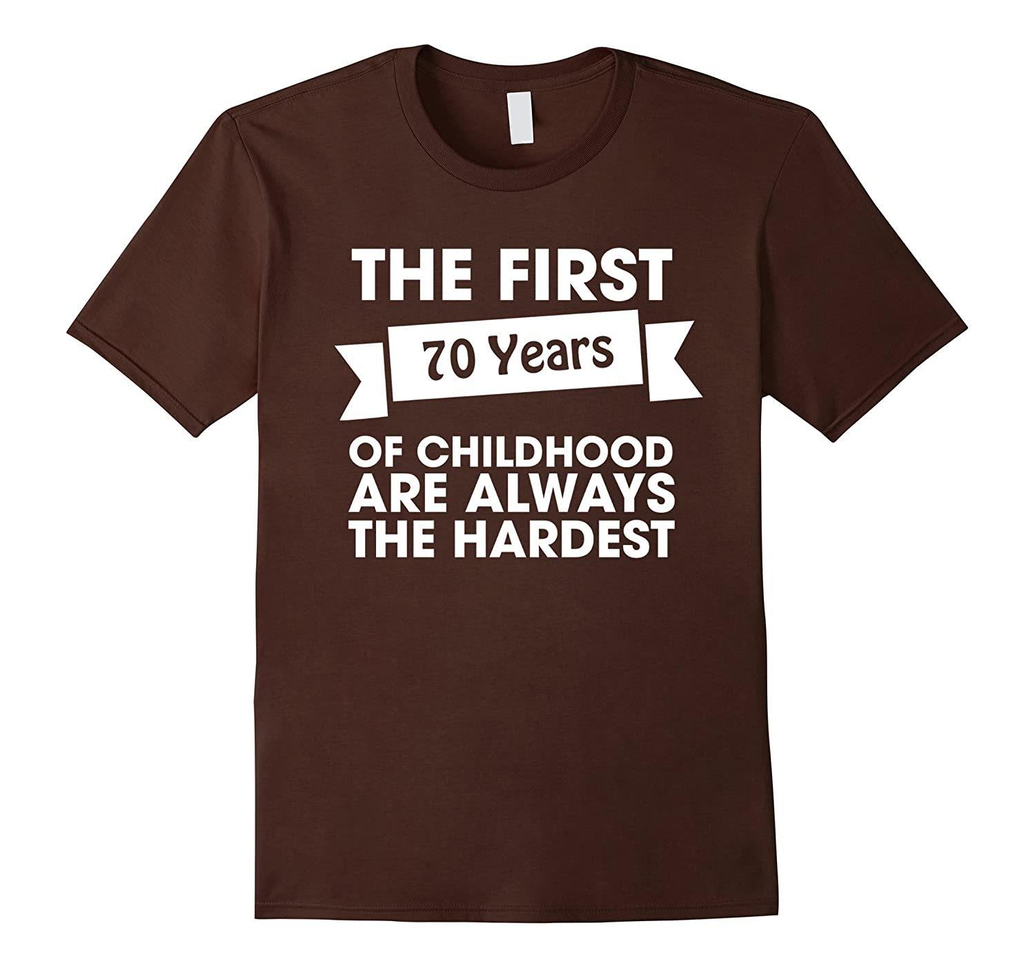 70th Birthday Tshirt  The First Seventy Are The Hardest