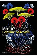 L'ordine nascosto: La vita segreta dei funghi (Italian Edition) Kindle Edition