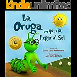 La Oruga que queria llegar al Sol: (Libro infantil en Español - Cuentos cortos para niños) (Spanish Edition)