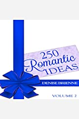 250 Romantic Ideas for Couples, Volume 2: Ideas for Anniversary, Birthday, Dates, Day/Evening, Dinner, Gifts for Her, for Him, and Valentine's, on the Cheap Audible Audiobook