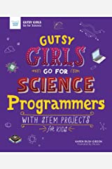 Gutsy Girls Go For Science: Programmers: With Stem Projects for Kids Paperback