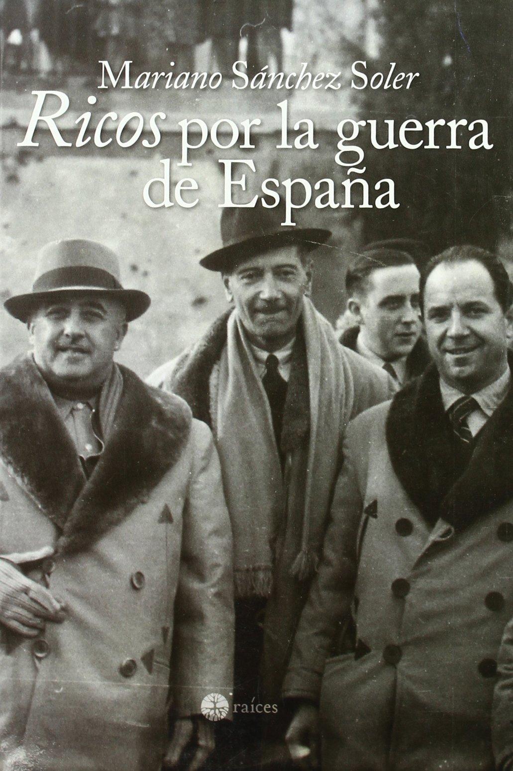 Ricos por la guerra de España: Amazon.es: Sánchez Soler, Mariano: Libros