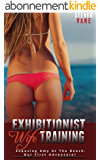 Exhibitionist Wife Training: Exposing Amy At The Beach. Our First Adventure! (English Edition)