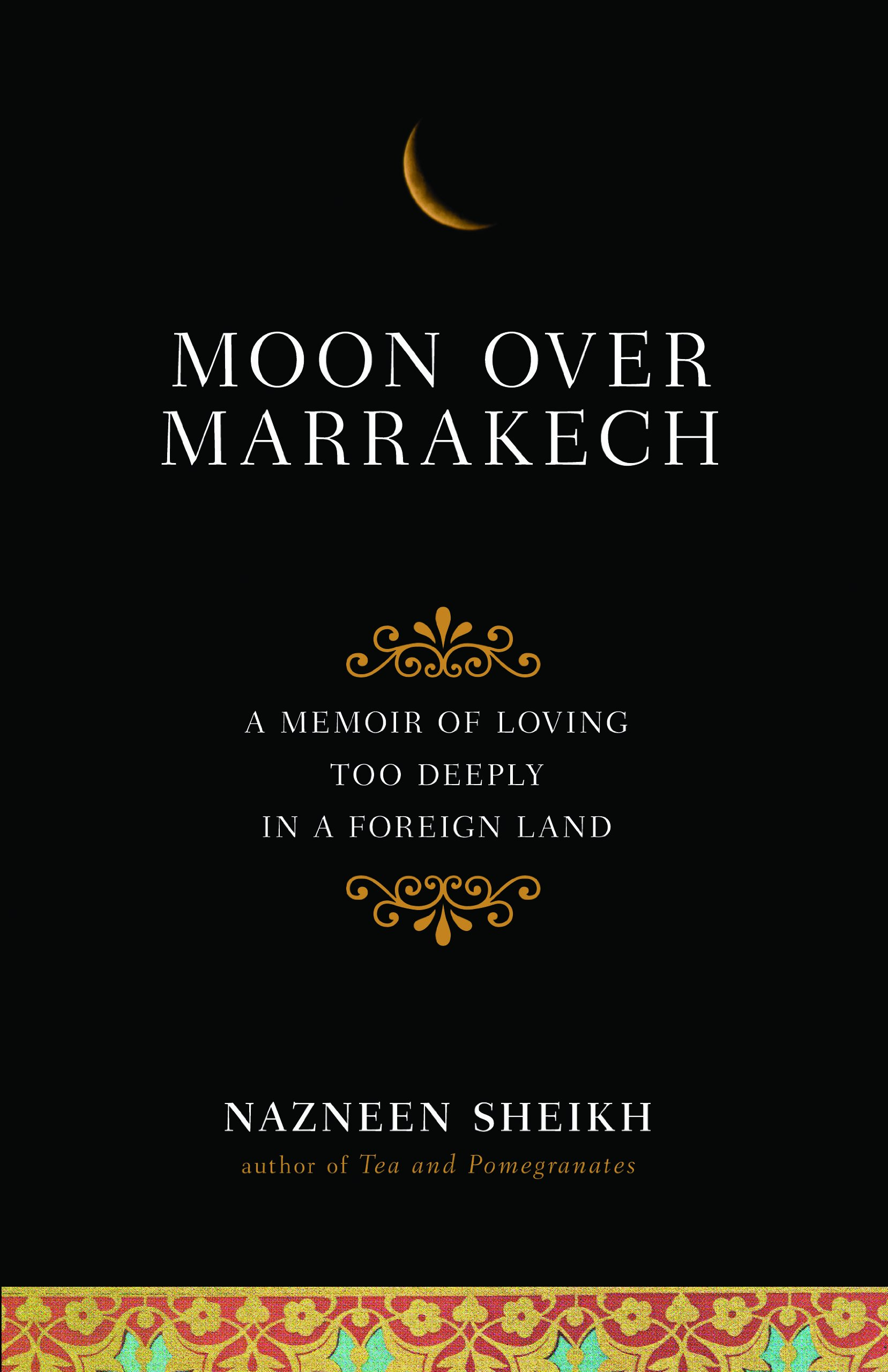 Moon Over Marrakech: A Memoir of Loving Too Deeply in a Foreign Land pdf