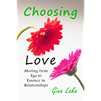 Choosing Love: Moving from Ego to Essence in Relationships
