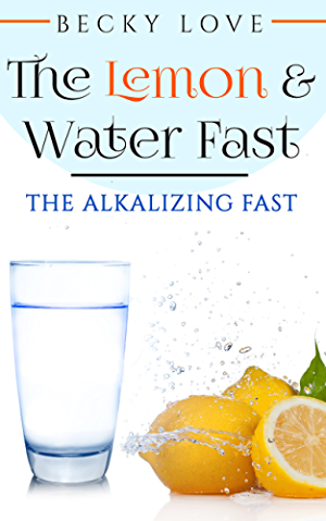 Fasting: Alkaline Diet:  Lemon and Water Fasting