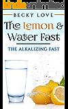 Fasting: Alkaline Diet:  Lemon and Water Fasting