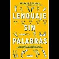 Lenguaje sin palabras: Aprende a leer el lenguaje no verbal y mejora tus habilidades de comunicación (Spanish Edition)