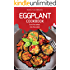 Eggplant Cookbook - Turn Flavorless into Flavorful: 50 Delicious Recipes That Will Make You Love Eggplants
