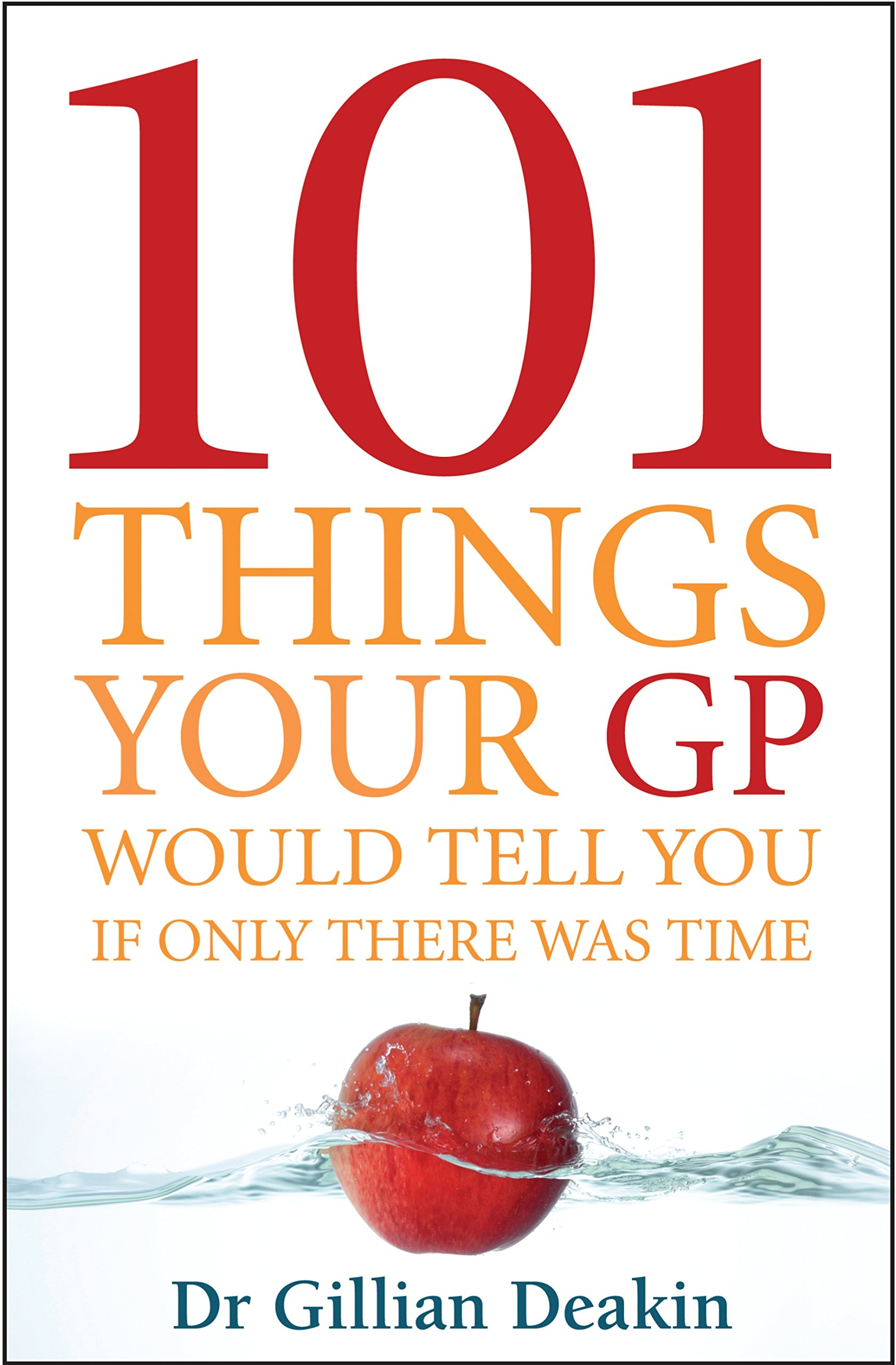 101 Things Your GP Would Tell You If Only There Was Time: Dr. Gillian  Deakin: 9781741665505: Amazon.com: Books