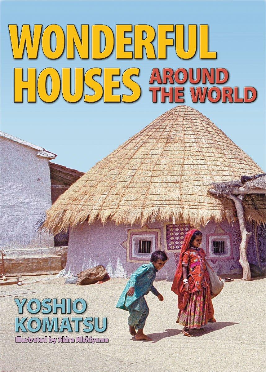 Wonderful Houses Around the World: Yoshio Komatsu, Akira Nishiyama, Naoko  Amemiya: 9780936070346: Amazon.com: Books