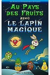 Au Pays des Fruits avec le Lapin Magique: Manger sainement (Les Aventures Extraordinaires de Franck t. 4) (French Edition) Kindle Edition