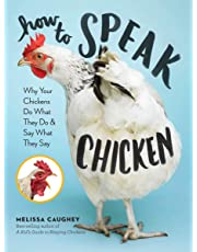 How to Speak Chicken: Why Do Your Chickens Do What They Do