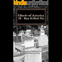 Ghosts of America 10 - Roy Killed Me