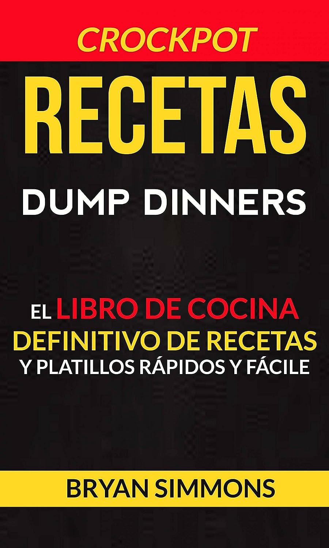Recetas: Dump Dinners: El Libro de Cocina Definitivo de Recetas y ...