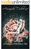 An Eternity of This: A Phantom of the Opera Tale