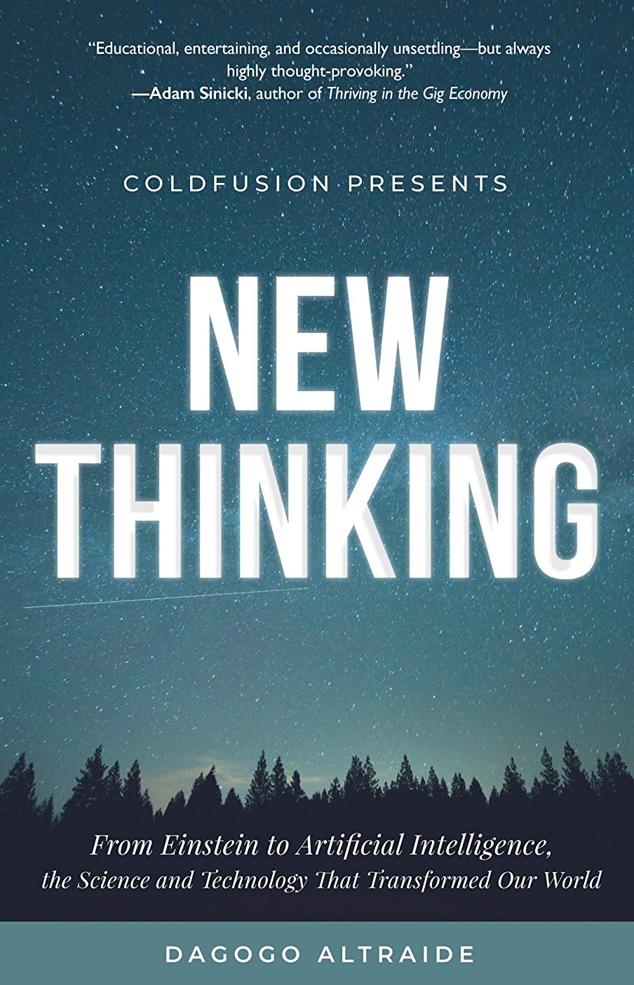 ColdFusion Presents:  New Thinking: From Einstein to Artificial Intelligence, the Science and Technology that Transformed Our World (English Edition)