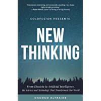 Cold Fusion Presents:  New Thinking: From Einstein to Artificial Intelligence, the Science and Technology that Transformed Our World