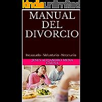 MANUAL DEL DIVORCIO: Incausado - Voluntario - Necesario