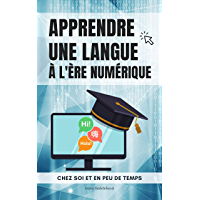 Apprendre une langue à l'ère numérique: Chez soi et en peu de temps (French Edition)
