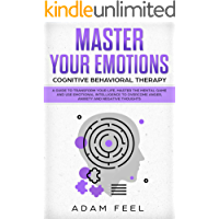 Master Your Emotions: A Guide to Transform Your Life, Master the Mental Game and Use Emotional Intelligence to Overcome Anger, Anxiety and Negative Thoughts ... Behavioral Therapy) (English Edition)