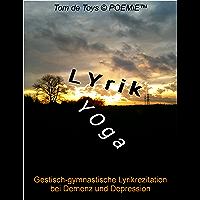 Lyrikyoga: Gestisch-gymnastische Lyrikrezitation bei Demenz und Depression (German Edition)