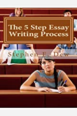 The 5 Step Essay Writing Process Kindle Edition