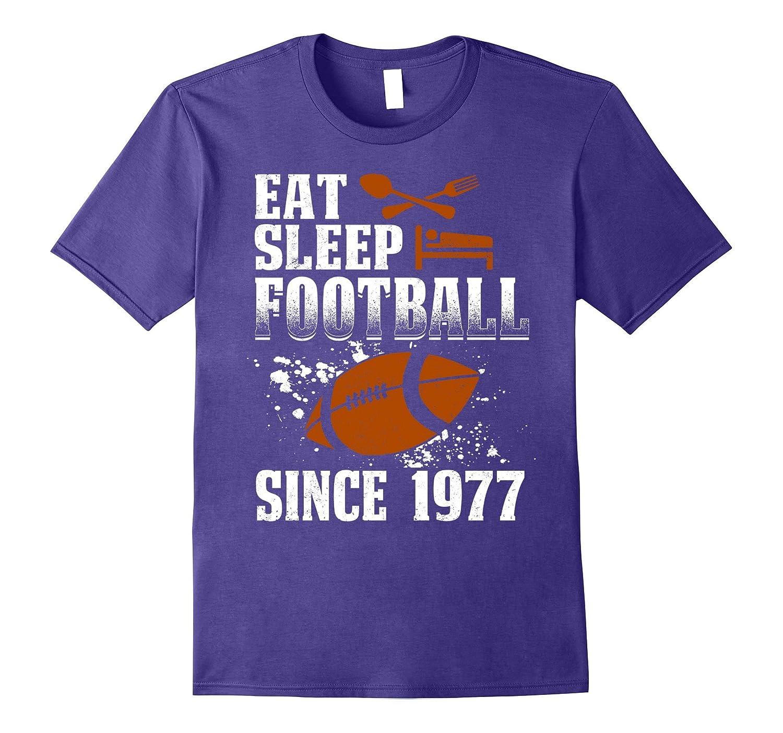 Eat Sleep Football Since 1977 T-shirt 40 Years Old Birthday-FL