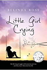Little Girl Crying: My Life-Long Struggle with Anorexia Nervosa and the Prayer that Saved My Life Kindle Edition