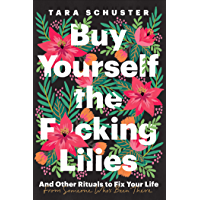 Buy Yourself the F*cking Lilies: And Other Rituals to Fix Your Life, from Someone Who's Been There (English Edition)