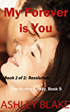 My Forever is You Book 2 of 2:  Resolution (The Hunter Family 5)