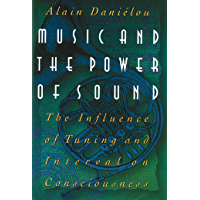 Music and the Power of Sound: The Influence of Tuning and Interval on Consciousness book cover
