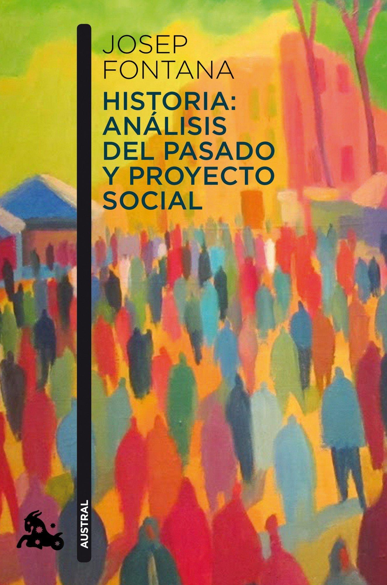 Historia: análisis del pasado y proyecto social Contemporánea: Amazon.es: Fontana, Josep: Libros