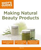 Making Natural Beauty Products (Idiot's Guides)