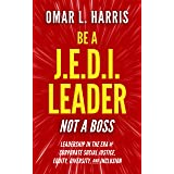 Be a J.E.D.I. Leader, Not a Boss: Leadership in the Era of Corporate Social Justice, Equity, Diversity, and Inclusion